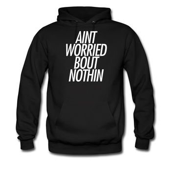 Ain't worried bout nothin hoodie sweatshirt tshirt