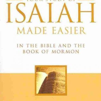 Your Study of Isaiah Made Easier in the Bible and the Book of Mormon: In the Bible and Book of Mormon (Gospel Studies Series): Your Study of Isaiah Made Easier in the Bible and the Book of Mormon