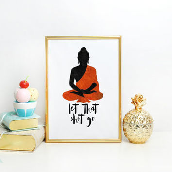 "Office Decor Minimalist Poster Printable Inspirational Wall Art Buddha Print Home Art Typographic Print ""Let That Shit Go"" Printable Quotes"