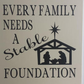 Every Family Needs A Stable Foundation - Wood/Vinyl Sign, Family Sign, Christmas Sign