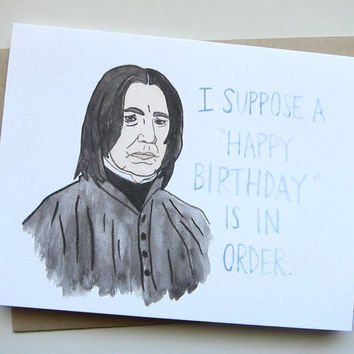 AVERY CAMPBELL I SUPPOSE A HAPPY BIRTHDAY IS IN ORDER SNAPE BIRTHDAY CARD