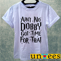 Aint No Dobby Got Time for That Women T Shirt