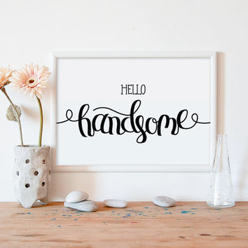 Hello handsome Typography, Typograpy wall decor, Printable Typographic Poster, wall art, wall decor, Hand-written, wall art quote