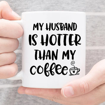 Coffee Mug | My Husband Is Hotter Than My Coffee | Funny Mug | Valentine's Day Gift | Husband And Wife Mugs | Anniversary Gift | Couples Mug
