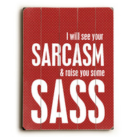 Sarcasm And Sass by Artist Cheryl Overton Wood Sign