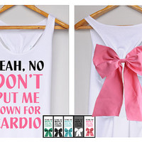 On sale Yeah, no don't put me down for cardio Premium with Bow : Dolly Bow Handmade Premium Tank with Bow style