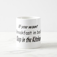 If you want breakfast in bed, sleep in the kitchen coffee mug