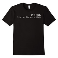 We Out Harriet Tubman Black History T-Shirt