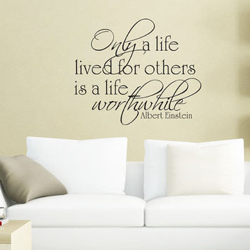 Only a life lived for others - Albert Einstein - Vinyl Decal Wall Decal Inspirational Decal Motivational Wall Decal Wall Art Home Decor DIY