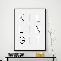 Quotes Print, Killing It, Printable Poster, Typography Poster, Printable Art, Inspirational Wall Art, Black and White, Typography Print