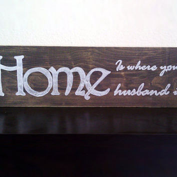 Rustic Wood Sign - Home Decor - Home is Where Your Husband Is - Custom Family Wall Art - Hand Painted Shabby Chic Housewares