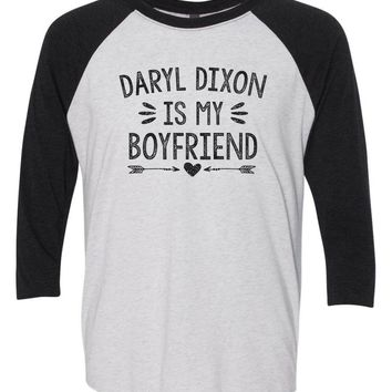 Daryl Dixon Is My Boyfriend - Raglan Baseball Tshirt- Unisex Sizing 3/4 Sleeve