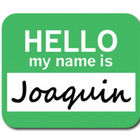Joaquin Hello My Name Is Mouse Pad