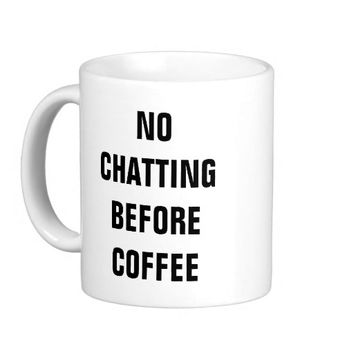 No Chatting Before Coffee | White Coffee Mug