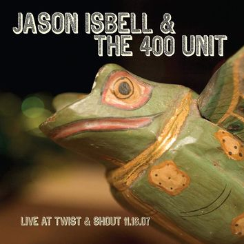Jason Isbell & The 400 Unit - Live From Twist & Shout 11.16.07 [LP]