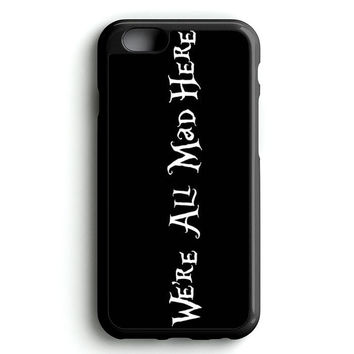 alice in wonderland we're all mad here Text iPhone 4s iphone 5s iphone 5c iphone 6 Plus Case | iPod Touch 4 iPod Touch 5 Case