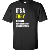 It s A TREY Thing You Wouldn t Understand v2 Name - Unisex Tshirt