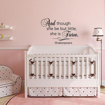 Wall Decal Quote And Though She Be But Little She Is Fierce, Wall Decal Shakespeare Quote Nursery Decor, Baby Room Nursery Wall Decal K133