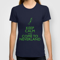 Keep Calm and Come to Neverland T-shirt by EntryPlug | Society6