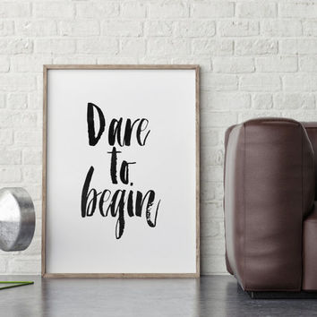 DARE TO BEGIN,Typography Print,Quote Wall Art,Motivational Poster,Inspirational Art,Black And White,Hand Lettering,Printable Wall Art