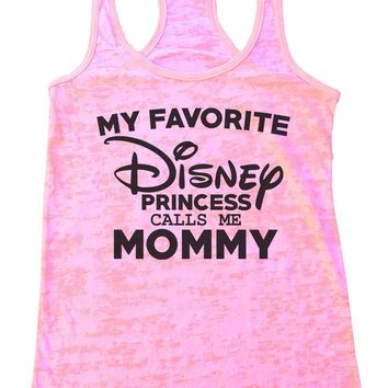 My Favorite Disney Princess Calls Me Mommy Womens Burnout Tank Top By Funny Threadz