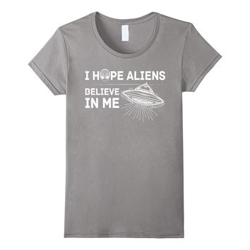 I hope Alien Believe In Me Graphic Design T- shirt