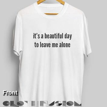 T Shirt Quote It's A Beautiful Day To Leave Me Alone Men's Women's sale & outlet t-shirts