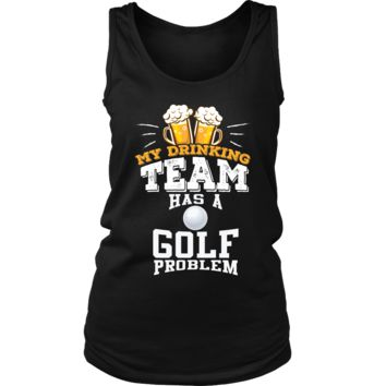 Women's My Drinking Team Has A Golf Problem Tank Top - Funny Gift