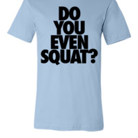 Do You Even Squat - Unisex T-shirt