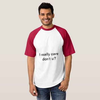 I really care, don't u? t-shirt