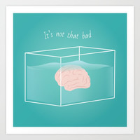 It's not that bad Art Print by trash-id