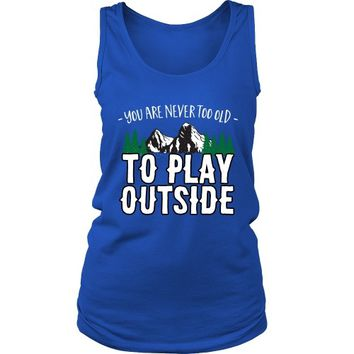 You are Never Too Old to Play Outside - Women's Tank
