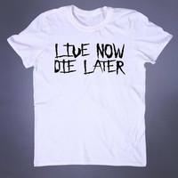 Live Now Die Later Slogan Tee Soft Grunge Punk Emo Goth Creepy Cute Alternative T-shirt