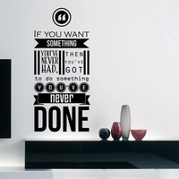 """Zig Ziglar Inspiring Wall Decal Quote """"If you want something youve never had, then you've got to do something you've never done"""" 16 x 35 in."""