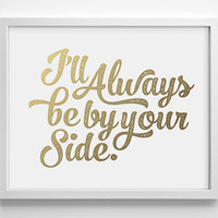 I'll Always Be By Your Side Faux Gold Foil Art Print- Minimalist Art- Home Office Bathroom Decor- Housewarming Gift- College Dorm Room- Love