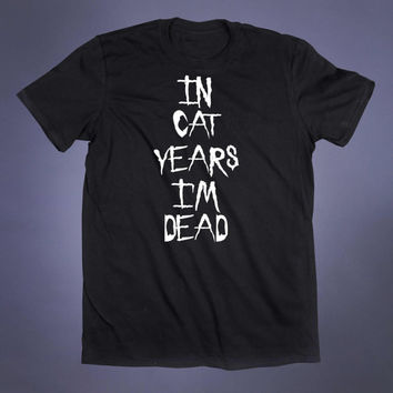 In Cat Years Im Dead Slogan Tee Sarcastic Grunge Punk Emo Goth Scene Creepy Cute Tumblr T-shirt
