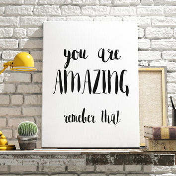 Wall Art Quote You Are Amazing Remember that Inspirational Print Motivational Quote Typography Art Home Decor Typographic Print Wall Art
