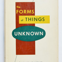 The Forms of Things Unknown : Essays towards an Aesthetic Philosophy by Herbert Read