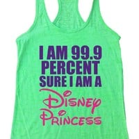 I AM 99.9 PERCENT SURE I AM A Disney Princess Burnout Tank Top By Funny Threadz