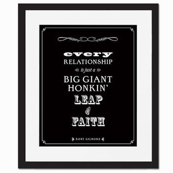 Every Relationship is Just a Big Honkin' Leap of Faith - Art Print Quotation - Typography Poster - Funny Gilmore Girls - 8 x 10 Wall Decor