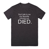 Don't Talk To Me My Favorite Character Just Died. Again.-T-Shirt 2XL