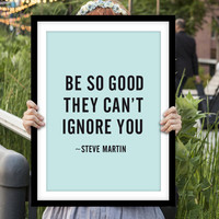"Inspirational Quote Wall Decor ""Be So Good They Can't Ignore You"" Typography Print Inspirational Poster"