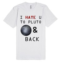 I Hate You to Pluto and Back