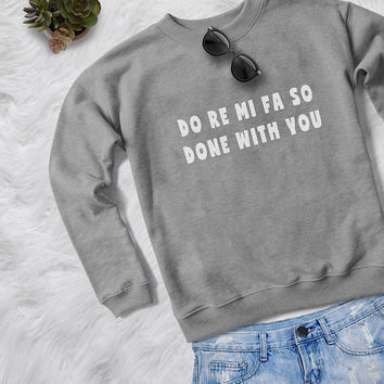 So done with you funny sweatshirt womens girls jumper pullover crewneck sweater music shirt girl sweater funny slogan graphic shirts