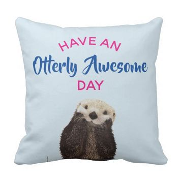 Have an Otterly Awesome Day Cute Otter Photo Throw Pillow