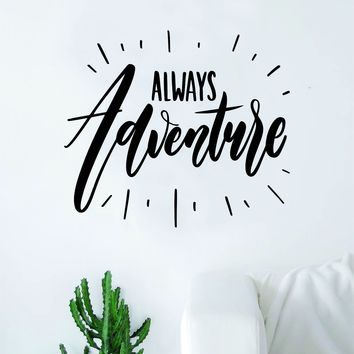 Always Adventure Quote Wall Decal Sticker Decor Vinyl Art Bedroom Teen Inspirational Boy Girl Travel Wanderlust