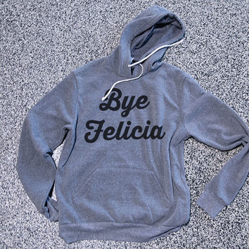 Womens Clothing, Sweatshirt, Hoodie, Popular Hoodie, Comfy Clothing, Funny tshirts - Bye Felicia