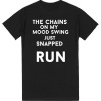 the chains on my mood swing just snapped run