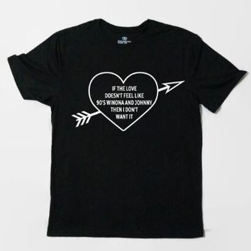 if the love doesn't feel T-Shirt 90'S Clothing Tees Grunge Tumblr Shirt LOVE Outfits High Quality Cotton Tops Funny tshirts