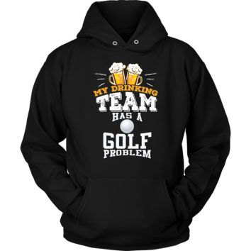 My Drinking Team Has A Golf Problem Hoodie - Funny Gift